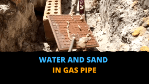 Water and Sand in Gas Pipe